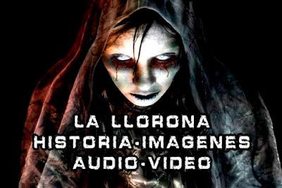 La Llorona:Historia, Imagenes y Videos