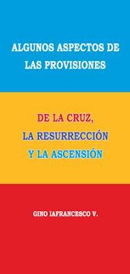 Gino Iafrancesco V.-Algunos Aspectos De Las Provisiones De La Cruz,La Resurrección y La Ascensión-