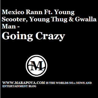 Mexico Rann Ft. Young Scooter, Young Thug & Gwalla Man - Going Crazy.mp3