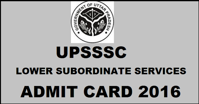 UPSSSC Lower Subordinate Services 2 Admit Card 2016 Download @ upsssc.gov.in