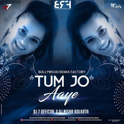 Tum Jo Aaye Remix - DJ7OFFICIAL & DJ NISHA KOLKATA
