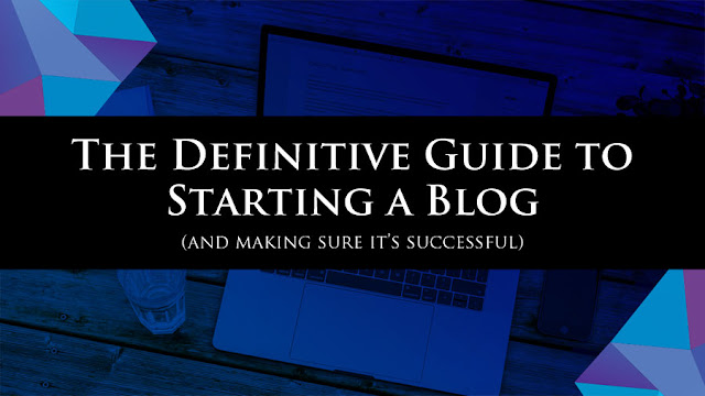 The Definitive Guide to Starting a Blog [And Making Sure it's Successful]