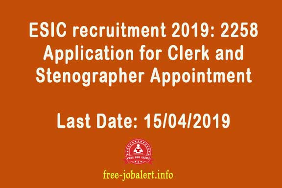 ESIC recruitment 2019: Employee State Insurance Corporation Recruitment - 2258 Application for Clerk and Stenographer Appointment
