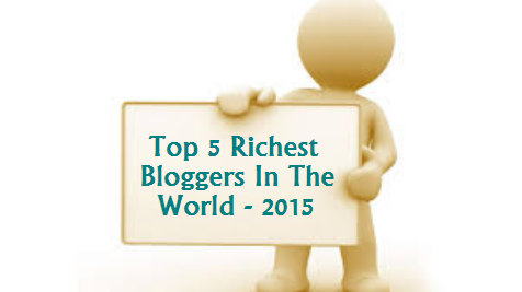 Top 5 Richest Bloggers In The World - 2017