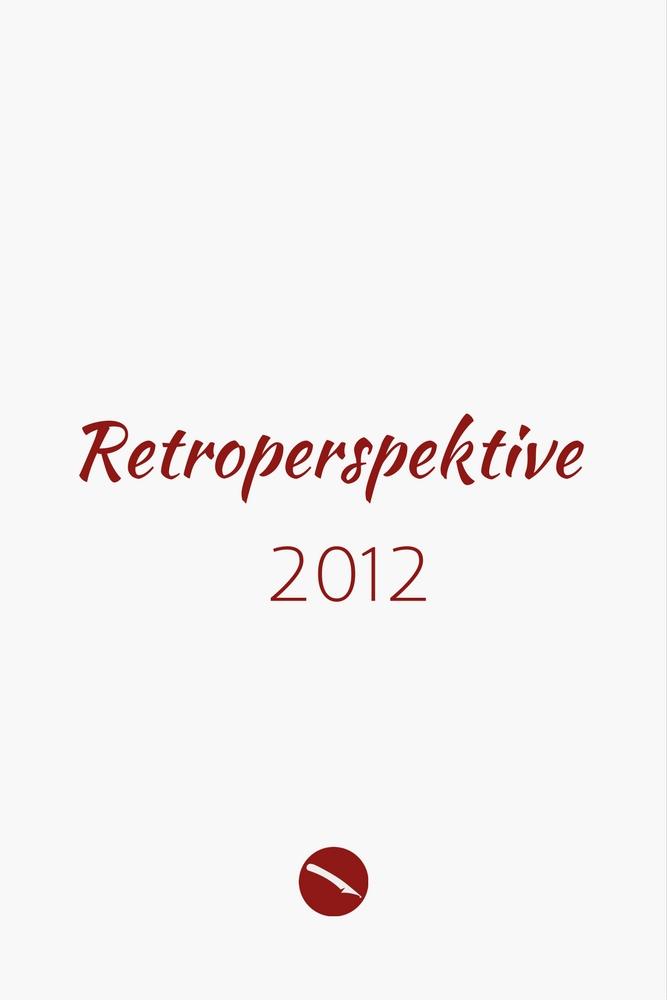 Retroperspektive. Der Jahresrückblick 2012 | Arthurs Tochter kocht – der Blog für food, wine, travel & love von Astrid Paul