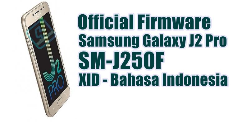 Firmware Samsung Galaxy J2 Pro SM-J250F Bahasa Indonesia [XID