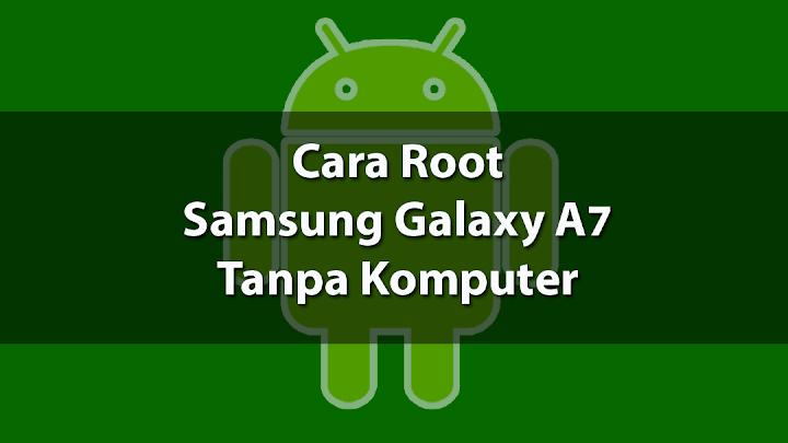 Root Samsung Galaxy A7 Tanpa Komputer