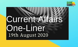 Current Affairs One-Liner: 19th August 2020