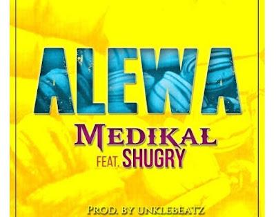Medikal ft. Shugry – Alewa (Prod. by UnkleBeatz)