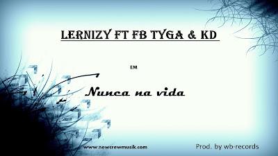 Lernizy ft fb tyga & KD -  Nunca na vida ( Prod wb-records )