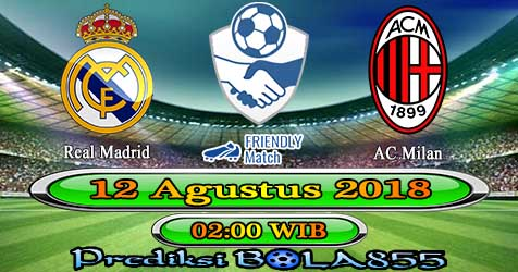 Prediksi Bola855 Real Madrid vs AC Milan 12 Agustus 2018