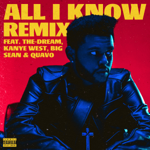 Music: The Weeknd ft Kanye West, Quavo, Big Sean & The Dream – All I Know (Remix) || Download