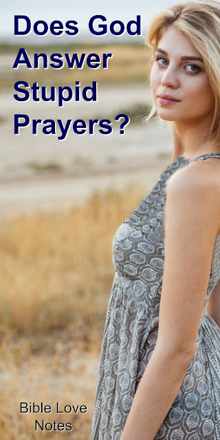 The One Reason God Might Answer A Stupid Prayer