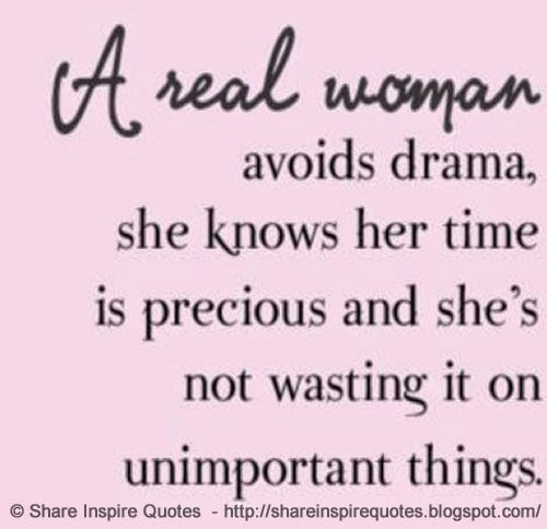 Time Quotes For Her: A Real Woman Avoids Drama, She Knows Her Time Is Precious