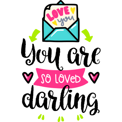 You Are So Loved Darling
