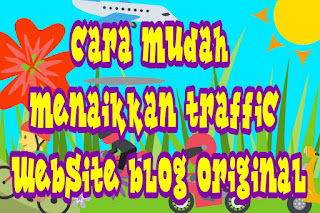Cara mudah menaikkan traffic website blog original
