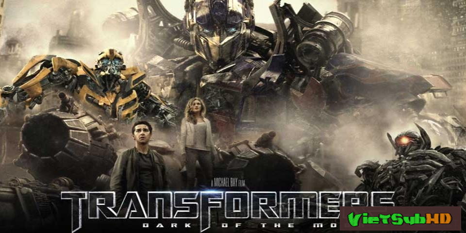 Phim Robot Đại Chiến 3: Vùng Tối Của Mặt Trăng VietSub HD | Transformers 3: Dark Of The Moon 2011