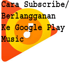 Cara Subscribe/Berlangganan Ke Google Play Music 1