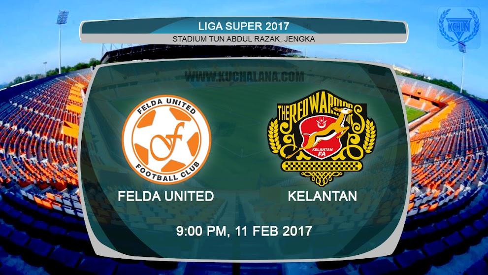 Liga Super 2017 | Felda United vs Kelantan