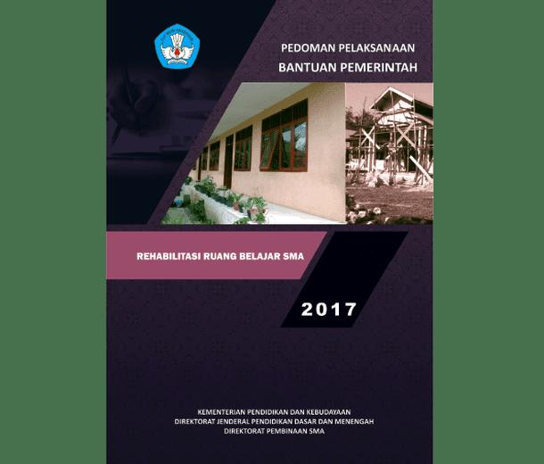 Berikut ini adalah berkas Pedoman Pelaksanaan Bantuan Pemerintah Rehabilitasi Ruang Belaj Pedoman Bantuan Rehabilitasi Ruang Belajar SMA Tahun 2017