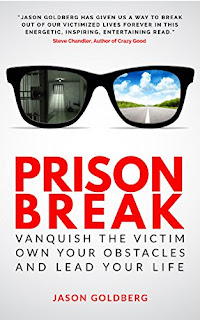 Prison Break: Vanquish the Victim, Own Your Obstacles, and Lead Your Life - Jason Goldberg
