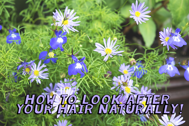 How to look after your hair naturally!
