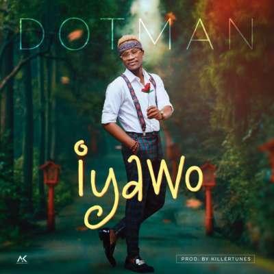 Dotman – Iyawo [New Song]-Mp3made.com.ng