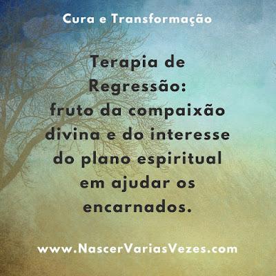 Terapia de Regressão: fruto da compaixão divina e do interesse do plano espiritual em ajudar os encarnados. #Cura #transformação