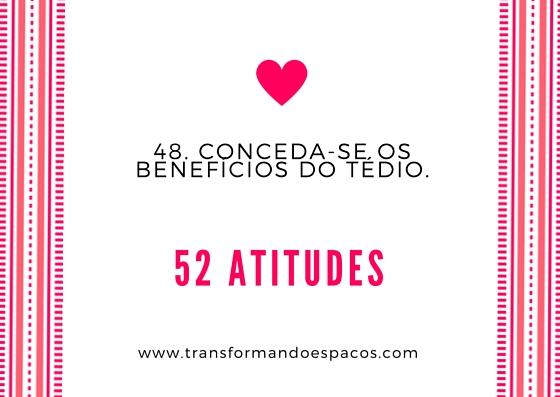 Atitude # 48 - Conceda-se os benefícios do tédio.