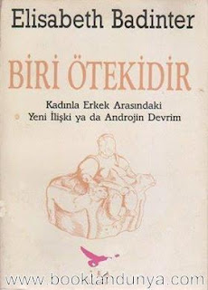 Elisabeth Badinter - Biri Ötekidir (Kadınla Erkek Arasındaki Yeni İlişki ya da Androjin Devrim)