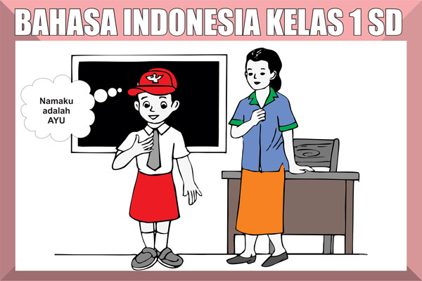 Materi Bahasa Indonesia Kelas 1 SD/MI Semester 1/2 Lengkap