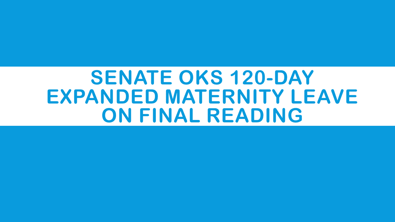 Senate Oks 120 Day Expanded Maternity Leave On Final Reading