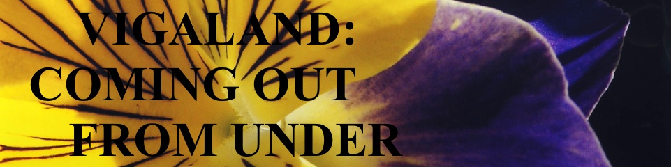 VIGALAND: OUT FROM UNDER