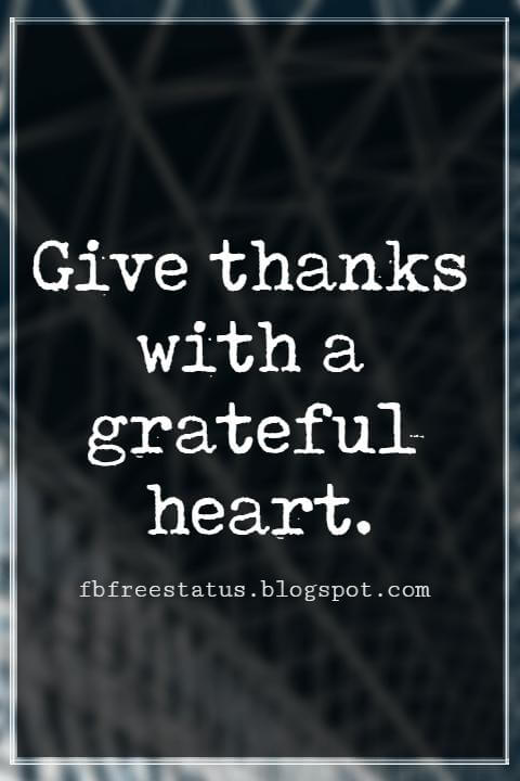 Inspirational Thanksgiving Quotes, Give thanks with a grateful heart.