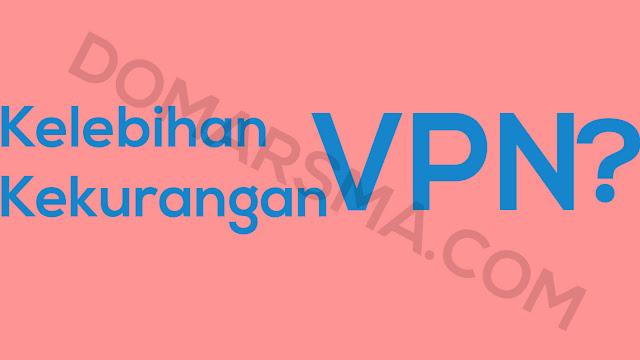 Apa Kegunaan atau Kelebihan dan Kekurangan Menggunakan VPN