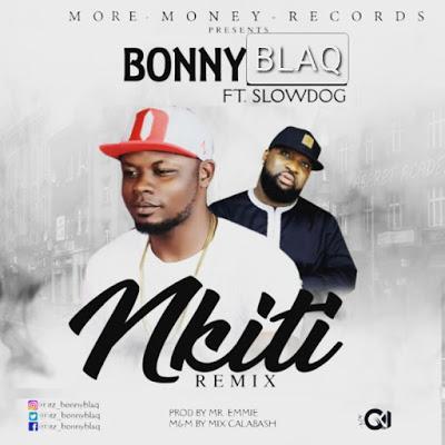 Music: Mr Bonny Blaq ft Slowdog - Nkiti_Remix   MP3 DOWNLOAD