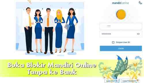 Cara Membuka Blokir Mandiri Online Tanpa Datang ke Bank