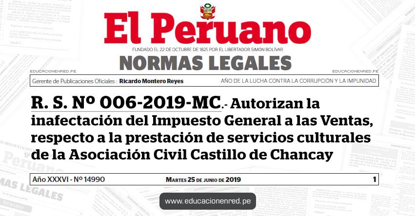 R. S. Nº 006-2019-MC - Autorizan la inafectación del Impuesto General a las Ventas, respecto a la prestación de servicios culturales de la Asociación Civil Castillo de Chancay