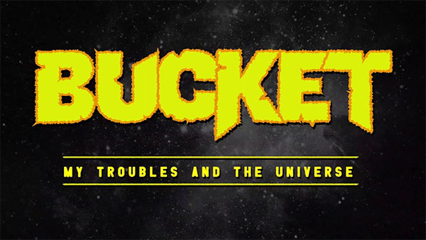"""Bucket stream new song """"My Troubles and the Universe"""""""