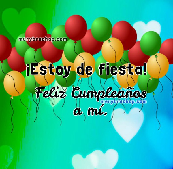 Frases con imagenes por mi cumpleaños, feliz cumpleaños a mí, mensaje cristiano por ser el día de mi cumple para facebook, Mery Bracho frases.