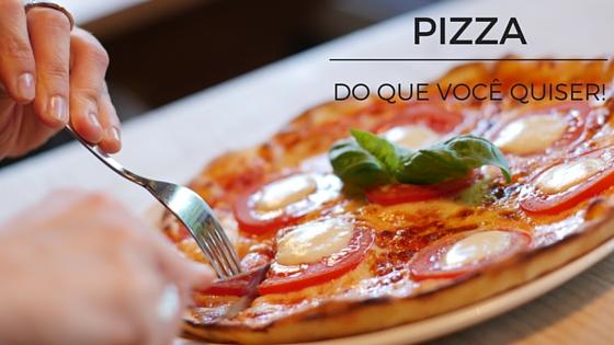 Pizza do que você quiser