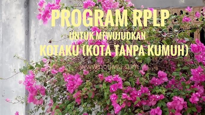 Program RPLP untuk mewujudkan suksesnya Kotaku (Kota Tanpa Kumuh), Menuju Permukiman Kelurahan/Desa Layak Huni dan Berkelanjutan