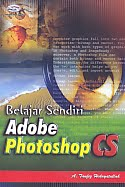 AJIBAYUSTORE  Judul Buku : Belajar Sendiri Adobe Photoshop CS Pengarang : A. Taufiq Hidayatullah Penerbit : Gava Media