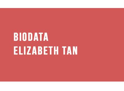 Elizabeth Tan biodata penuh