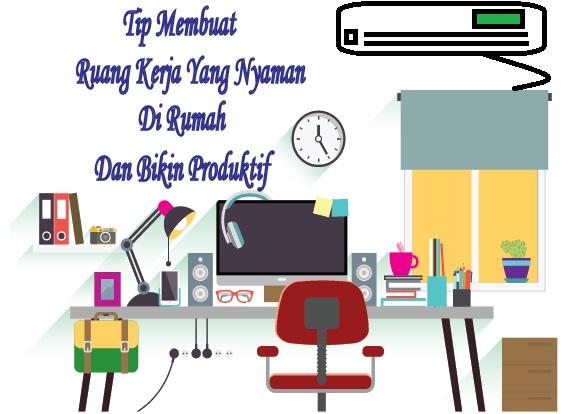 Tip Membuat Ruang Kerja Yang Nyaman Di Rumah Dan Bikin Produktif