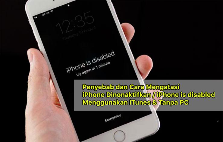 Cara Mengatasi iPhone is disabled atau iPhone Dinonaktifkan Tanpa PC dan Menggunakan iTunes