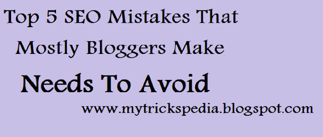 Top 5 SEO Mistakes that Mostly Bloggers Make you Needs To Avoid