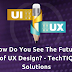 How Do You See The Future of UX Design? - TechTIQ Solutions