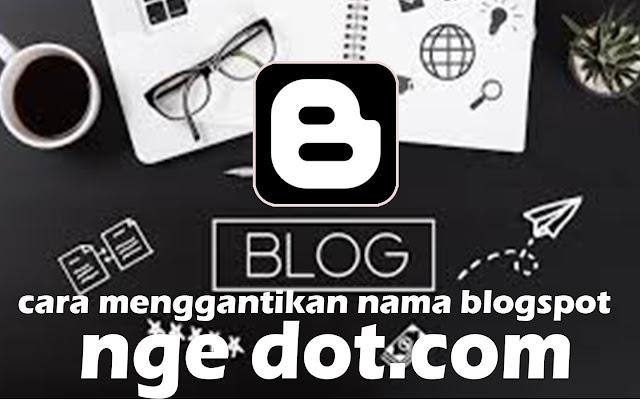 Cara mengubah nama blogspot.com menjadi dot.com