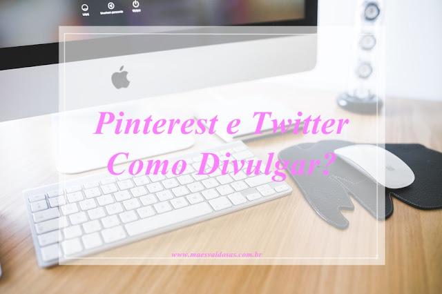 Como divulgar no Pinterest e no twitter corretamente